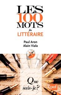 Paul Aron et Alain Viala - Les 100 mots du littéraire.