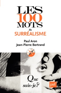 Paul Aron et Jean-Pierre Bertrand - Les 100 mots du surréalisme.