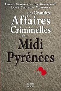 Paul Astruc et Vincent Brousse - Les grandes affaires criminelles de Midi-Pyrénées.