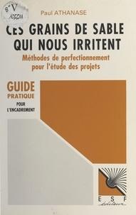 Paul Athanase - Ces grains de sable qui nous irritent : méthodes de perfectionnement pour l'étude des projets.