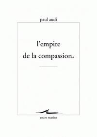 Paul Audi - L'empire de la compassion.