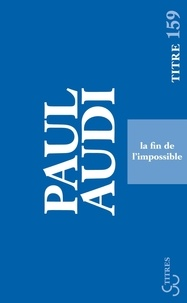 Paul Audi - La fin de l'impossible.