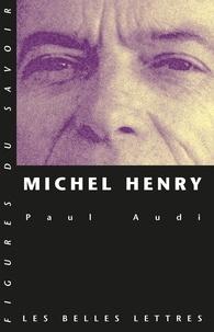 Paul Audi - Michel Henry - Une trajectoire philosophique.