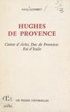 Paul Audibert - Hughes de Provence - Comte d'Arles, Duc de Provence, Roi d'Italie.