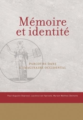 Paul-Augustin Deproost et Laurence Van Ypersele - Mémoire et identité - Parcours dans l'imaginaire occidental.