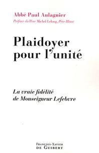 Paul Aulagnier - Plaidoyer pour l'unité - La vraie fidélité de Monseigneur Lefebvre.