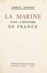 Paul Auphan - La Marine dans l'histoire de France.
