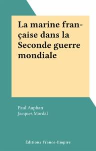 Paul Auphan et Jacques Mordal - La marine française dans la Seconde guerre mondiale.