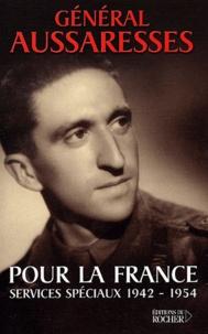 Livre pdf télécharger gratuitement Pour la France. Services spéciaux 1942-1954 9782268041131 (French Edition) DJVU PDB par Paul Aussaresses