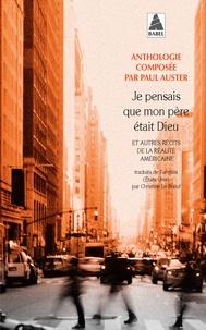 Paul Auster - Je pensais que mon père était Dieu - Et autres récits de la réalité américaine.