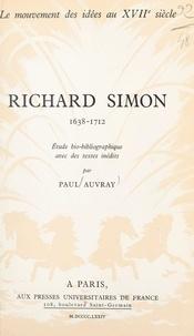 Paul Auvray et André Robinet - Le mouvement des idées au XVIIe siècle (8). Richard Simon, 1638-1712 - Étude bio-bibliographique.