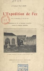 Paul Azan et  Collectif - L'expédition de Fez - Avec 114 photographies et deux cartes hors texte.