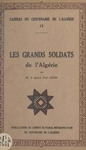 Paul Azan - Les grands soldats de l'Algérie.