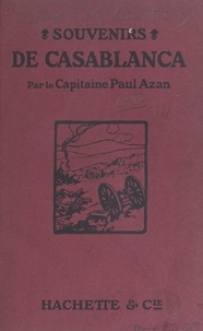 Paul Azan et Albert d'Amade - Souvenirs de Casablanca.