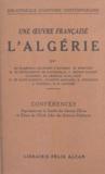 Paul Azan et Augustin Bernard - Une œuvre française : l'Algérie - Conférences organisées par la Société des anciens élèves et élèves de l'École libre des sciences politiques.