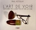 Paul Azoulay - L'art de voir - Histoire des lunettes et de la vue.
