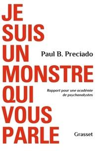 Paul B. Preciado - Je suis un monstre qui vous parle - Rapport pour une académie de psychanalystes.
