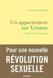 Paul B. Preciado - Un appartement sur Uranus - Préface de Virginie Despentes.