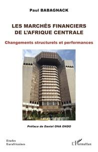 Paul Babagnack - Les marchés financiers de l'Afrique centrale - Changements structurels et performances.