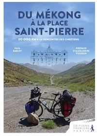 Paul Bablot - Du Mékong à la place Saint-Pierre - 20 000 km à la rencontre des chrétiens.