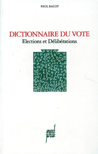 dictionnaire du vote  elections et d u00e9lib u00e9rations de paul