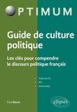 Paul Bacot - Guide de culture politque - Les clés pour comprendre le discours politique français.
