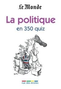 Paul Bacot et Raphaëlle Bacqué - La politique en 350 quiz.