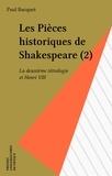 """Paul Bacquet - Les Pièces historiques de Shakespeare  Tome  2 - La  Deuxième tétralogie et """"Henri VIII""""."""