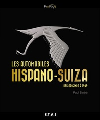 Paul Badré - Les automobiles Hispano-Suiza - Des origines à 1949.
