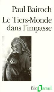 Paul Bairoch - LE TIERS-MONDE DANS L'IMPASSE. - Le démarrage économique du XVIIIème au XXème siècle, 3ème édition revue et augmentée.