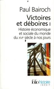 Paul Bairoch - Victoires et déboires - Tome 1, Histoire économique et sociale du monde du 16ème siècle à nos jours.
