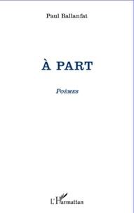 Paul Ballanfat - A part - Poèmes.