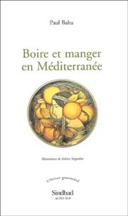 Paul Balta - Boire et manger en Méditerranée.