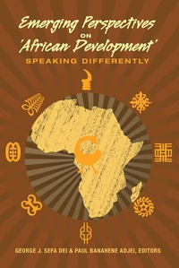 Paul banahene Adjei et George j. sefa Dei - Emerging Perspectives on 'African Development' - Speaking Differently.