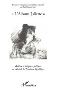 Paul Baquiast - L'album juliette - Bohème artistique et politique au début de la Troisième République.