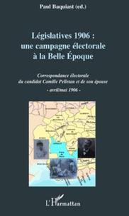 Paul Baquiast - Législatives 1906 : une campagne électorale à la Belle Epoque - Correspondance électorale du candidat Camille Pelletan et de son épouse, avril/mai 1906.