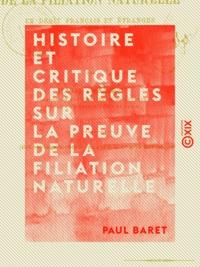 Paul Baret - Histoire et critique des règles sur la preuve de la filiation naturelle - En droit français et étranger.
