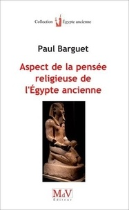 Paul Barguet - Aspects de la pensée religieuse de l'Egypte ancienne.
