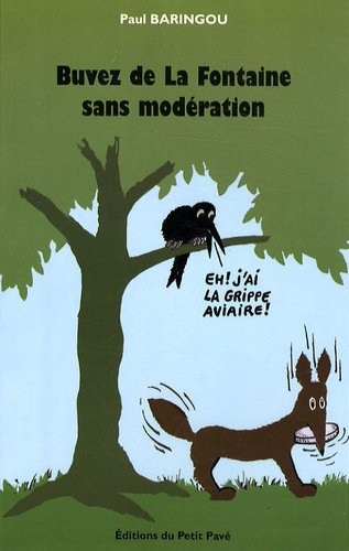 Paul Baringou - Buvez de La Fontaine sans modération - 100 Fables de La Fontaine actualisées.