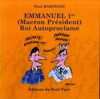 Paul Baringou - Emmanuel 1er (Macron Président) roi autoproclamé.