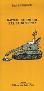 Paul Baringou - Faites l'humour pas la guerre !.