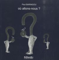 Paul Baringou - Où allons-nous ?.