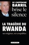 Paul Barril - Le capitaine Barril brise le silence - La tragédie du Ruanda.