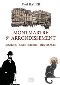 Paul Bauer - Montmartre 9e arrondissement - Ses rues - Une histoire - Des visages.