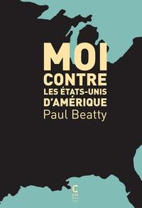 Paul Beatty - Moi contre les Etats-Unis d'Amérique.