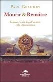 Paul Beaudry - Mourir et renaître - La mort, la vie dans l'au-delà et la réincarnation.