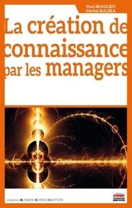 Paul Beaulieu et Michel Kalika - La création de connaissance par les managers.