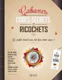 Cabanes, codes secrets et ricochets- Le parfait manuel pour tout faire comme papa ! Avec une boussole - Paul Beaupère | Showmesound.org