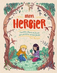 Paul Beaupère - Mon herbier - Feuilles, fleurs et fruits des jardins et des forêts.