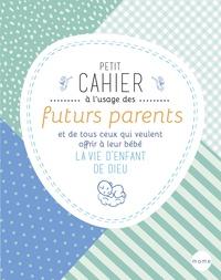 Galabria.be Petit cahier à l'usage des futurs parents et de tous ceux qui veulent offrir à leur bébé la vie d'enfant de Dieu Image